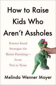 Book: How to raise kids who aren't assholes - Melinda Wenner Moyer